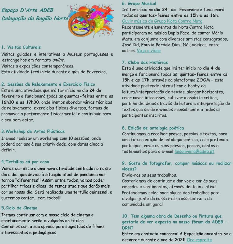 Actividades culturais ADEB Norte: Visitas Culturais; Sessões de Relaxamento e Exercício Físico; Grupo Musical; Clube das Histórias; Edição de antologia poética; Gosta de fotografar, compor m ...
