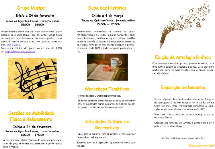Grupo Musical; Sessões de Mobilidade Física e Relaxamento; Workshops Temáticos; Atividades Culturais e Recreativas; Edição de Antologia Poética; Desenho ...
